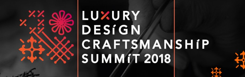 craftsmanship craftsmanship Luxury Design & Craftsmanship Summit 2018: What You Have To Know Luxury Design Craftsmanship Summit